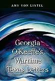 Georgia O'Keeffe's Wartime Texas Letters
