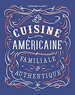 Amazon Com La Cuisine Americaine Familiale Et Authentique
