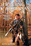 Hunting Arkansas, Keith B. Sutton, 1557287198