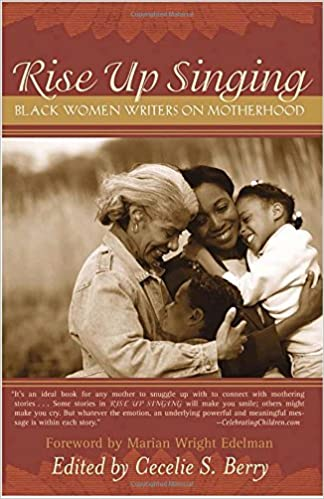 Rise up singing black women writers on motherhood cecelie berry rise up singing black women writers on motherhood cecelie berry 9780767914680 amazon books fandeluxe Image collections
