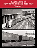 Railroading in Downtown Chicago, 1958-1969, Robert P. Olmsted, 193147723X