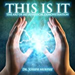 This Is It: The Art of Metaphysical Demonstration | Joseph Murphy