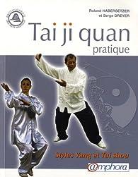 Tai ji quan pratique - Styles Yang et Tui-shou par  Roland Habersetzer