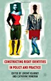 Constructing Risky Identities in Policy and Practice, , 113727607X