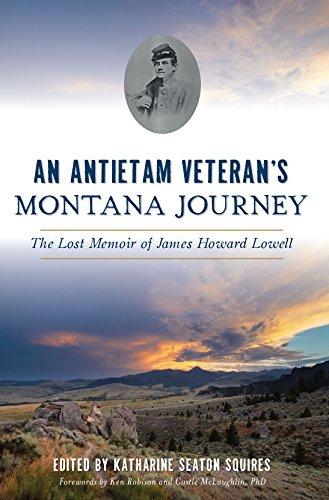 An Antietam Veteran's Montana Journey: The Lost Memoir of James Howard Lowell (Civil War ()