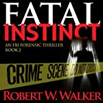 Fatal Instinct: The Instinct Series, Book 2 | Robert W. Walker
