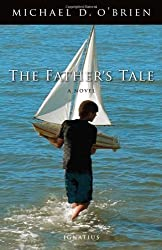 The Father's Tale: A Novel by Michael O'Brien (2011) Hardcover