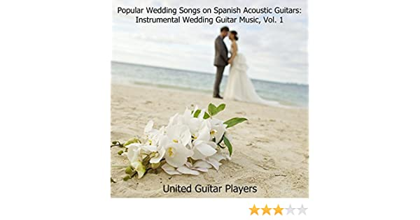 Amazon Popular Wedding Songs On Spanish Acoustic Guitars Instrumental Guitar Music Vol 1 United Players MP3 Downloads
