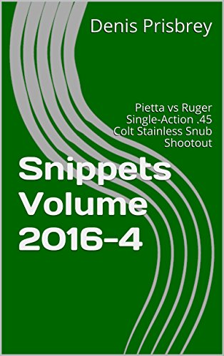 Snippets Volume 2016-4: Pietta vs Ruger Single-Action .45 Colt Stainless Snub Shootout (Snippets 2016 Book 4) ()