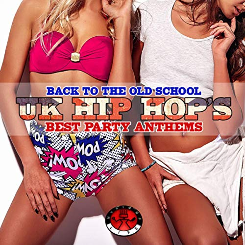 Back to the Old School - UK Hip Hop's Best Party Anthems