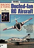 Building and Flying Ducted-Fan Radio Control Aircraft, Dick Sarpolus, 0890240388
