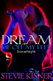 Dream Me Off My Feet (Sex, Love, And Rock & Roll Book 1) by [Kisner, Stevie]