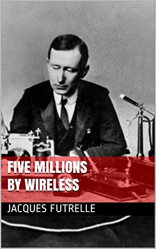 book cover of Five Millions By Wireless