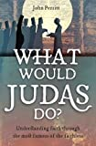 What Would Judas Do?: Understanding faith through the most famous of the faithless