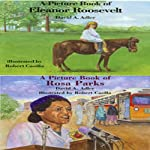 'A Book of Eleanor Roosevelt' and 'A Book of Rosa Parks'   David A. Adler