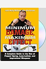 Minimum Damage, Maximum Effect : A Complete Guide to the Use of Pepper Spray, Less-Lethal, and Improvised Weapons Unknown Binding