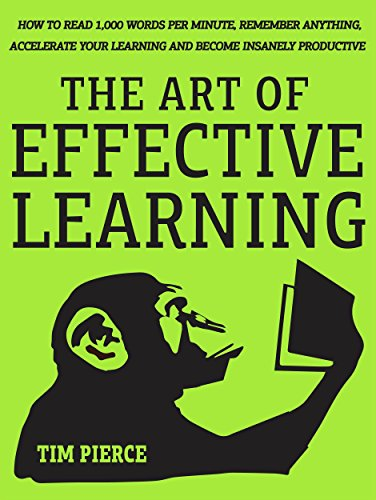 The Art Of Effective Learning: How To Read 1,000 Words Per Minute: Remember  Anything, Accelerate Your Learning And Become Insanely Productive - WITH