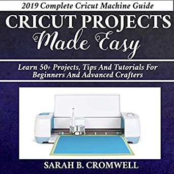 Amazon com: Cricut Projects Made Easy: Learn 50+ Projects,Tips and