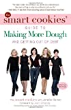 The Smart Cookies' Guide to Making More Dough and Getting Out of Debt, Jennifer Barrett and The Smart Cookies, 0385342470