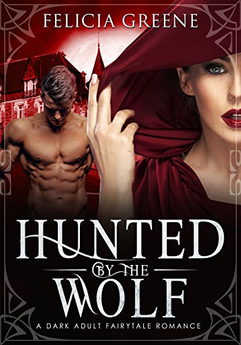 Download for free Hunted By The Wolf: A Dark Adult Fairytale Romance