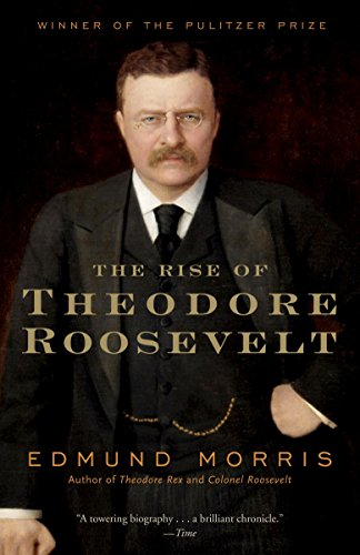 - The Rise of Theodore Roosevelt (Theodore Roosevelt Series Book 1)