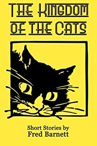 The Kingdom of the Cats: Short stories by Fred Barnett