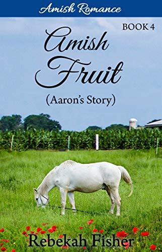 Amish Romance: Aaron's Story (Amish Fruit Book 4)