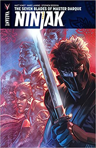 Ninjak Volume 6: The Seven Blades of Master Darque: Matt ...