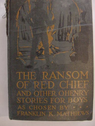 The Ransom of Red Chief and Other O. Henry Stories for Boys (O Henry The Ransom Of Red Chief)