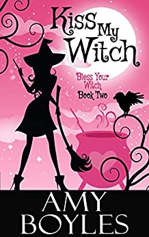 Kiss My Witch (Bless Your Witch Book 2) by [Boyles, Amy]