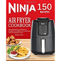 Ninja Air Fryer Cookbook: 150 Amazingly Easy and Delicious Recipes to Fry, Bake, Grill, and Roast with Your Ninja Air Fryer (2019 Edition)
