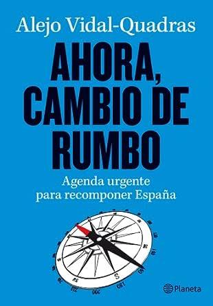 Ahora, cambio de rumbo: Agenda urgente para recomponer España eBook: Vidal-Quadras, Alejo: Amazon.es: Tienda Kindle