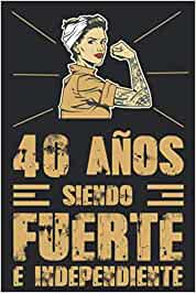 40 Años Siendo Fuerte e Independiente: Regalo de cumpleaños de 40 años para mujeres cuaderno forrado cuaderno de cumpleaños regalo de, memorable ... tía, novia , 6 * 9 pulgadas 120 paginas