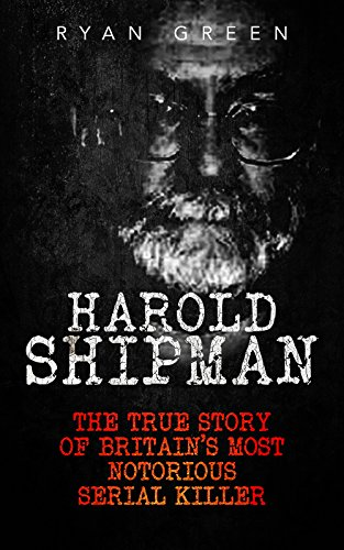 Harold Shipman: The True Story of Britain's Most Notorious Serial Killer (True Crime, Serial Killers, Murderers)]()