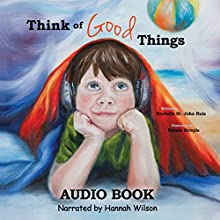 Think of Good Things Audiobook by Rochelle St John Ruiz Narrated by Hannah Wilson