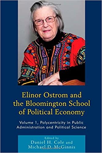 Elinor Ostrom And The Bloomington School Of Political Economy Polycentricity In Public Administration Science Volume 1 Daniel H Cole