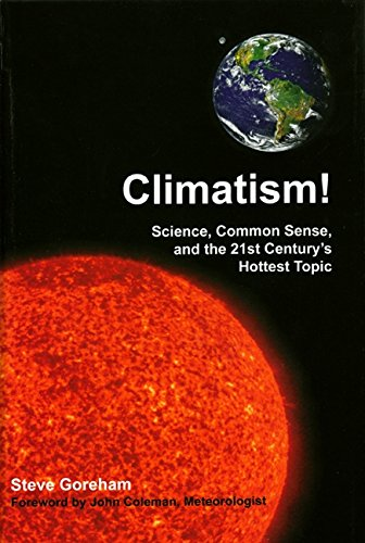 Climatism!: Science, Common Sense, and the 21st Century's Hottest Topic