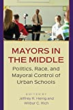 img - for Mayors in the Middle: Politics, Race, and Mayoral Control of Urban Schools book / textbook / text book