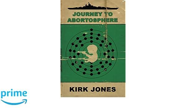 Journey to Abortosphere: Amazon.es: Kirk Jones, Arthur Graham: Libros en idiomas extranjeros