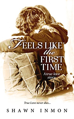 Book: Feels Like the First Time - A True Love Story by Shawn Inmon