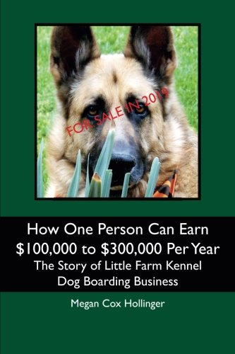 (How One Person Can Earn $100,000 to $300,000 Per Year: The Story of Little Farm Kennel Dog Boarding Business)