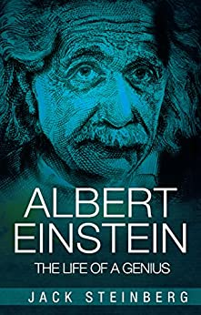 Albert Einstein: The Life of a Genius by [Steinberg, Jack]