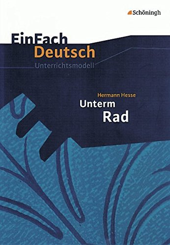 EinFach Deutsch Unterrichtsmodelle: Hermann Hesse: Unterm Rad: Klassen 8 - 10