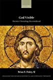 God Visible: Patristic Christology Reconsidered (Changing Paradigms in Historical and Systematic Theology)