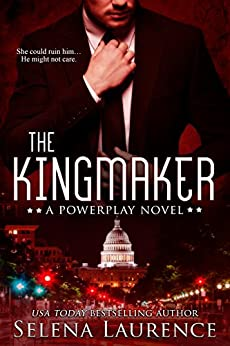 The Kingmaker: A Powerplay Novel by [Laurence, Selena]