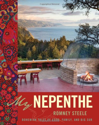 My Nepenthe: Bohemian Tales of Food, Family, and Big Sur by Romney Steele