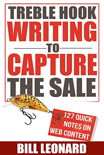 Treble Hook Writing to Capture the Sale: 127 Quick Notes on Web Content