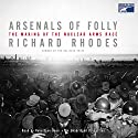 Arsenals of Folly Audiobook by Richard Rhodes Narrated by Robertson Dean