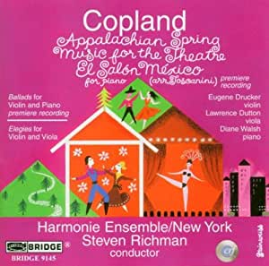Copland: Appalachian Spring/Music for the Theatre/El Salon Mexico/Two Ballads for Violin and Piano/Elegies for Violin and Viola