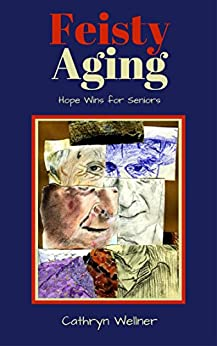 Feisty Aging: Hope Wins for Seniors by [Wellner, Cathryn]